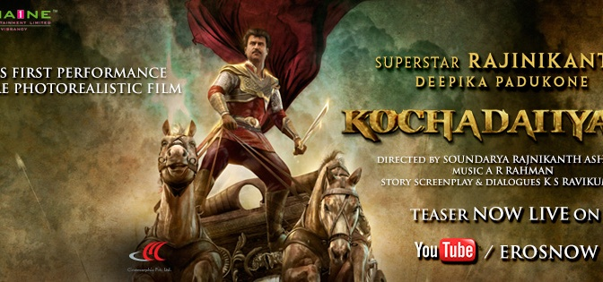 Rajnikanth's 'KOCHADAIIYAAN' Teaser released